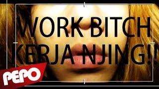 WORK BITCH! = KERJA NJING!