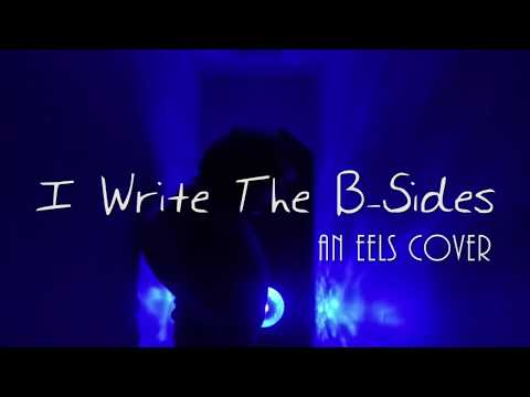 I Write The B-Sides (an Eels cover)