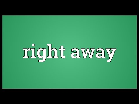 Right away Meaning