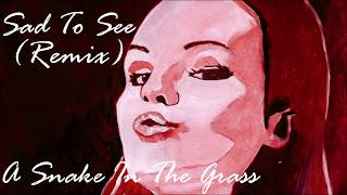 A Snake In The Grass - Sad To See (Remix)