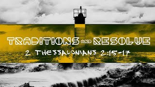 Traditions & Resolve // 2 Thessalonians 2:13-17
