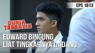 DUNIA TERBALIK - Edward Bingung Liat Tingkah Dadang [08 November 2019]