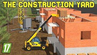 THE CONSTRUCTION YARD | Farming Simulator 2017