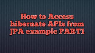Accessing Hibernate APIs from JPA_PART1
