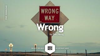 Wrong - Dan Henig | Royalty Free Music - No Copyright Music