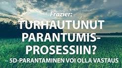 Frazier: Turhautunut parantumisprosessiin? 5D-parantaminen voi olla vastaus