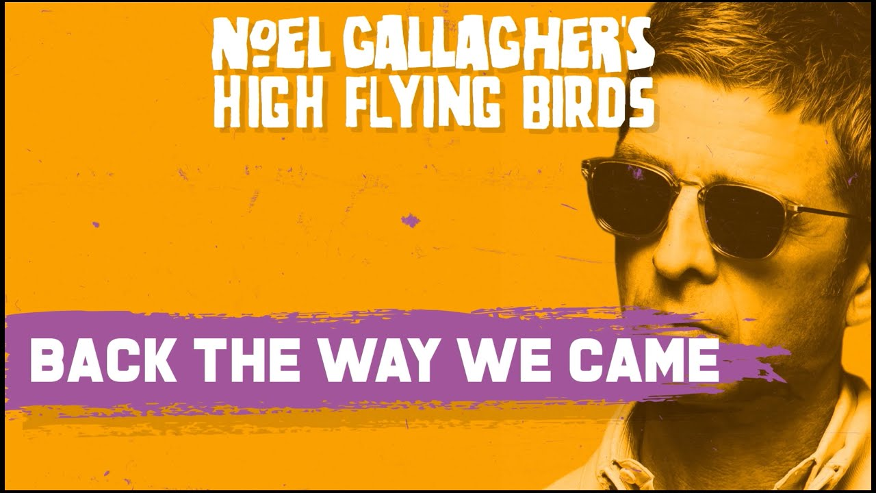 Noel Gallagher's High Flying Birds - Back The Way We Came: Vol. 1 (2011 - 2021) [Track By Track]
