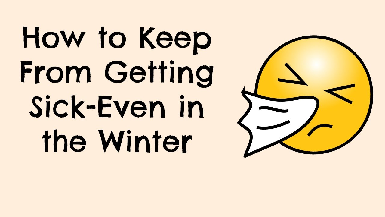 how to keep from getting sick~even in the winter - youtube