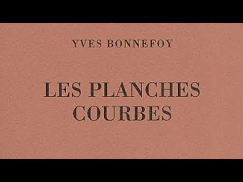 Yves Bonnefoy Les Planches Courbes Youtube