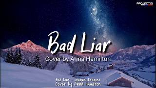 Gambar cover Imagine Dragons - Bad Liar | Cover by Anna Hamilton (lyrics)