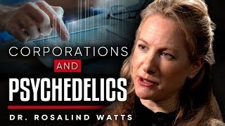 IT'S GOING TO BE CORRUPTED: Corporations Moving Into Psychedelics - Dr Rosalind Watts | London Real