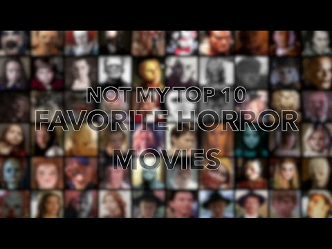 Not My Top 10 Favorite Horror Movies