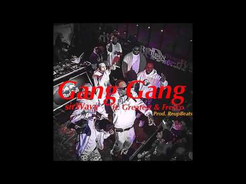 Gang Gang - sirWavy ft. Greatest & Fresco (Prod.by ReupBeatz)
