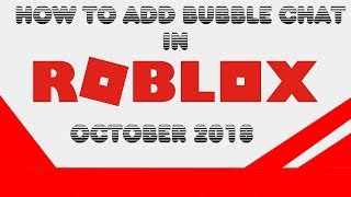 How To Add Bubble Chat IN Roblox Oct 2018!