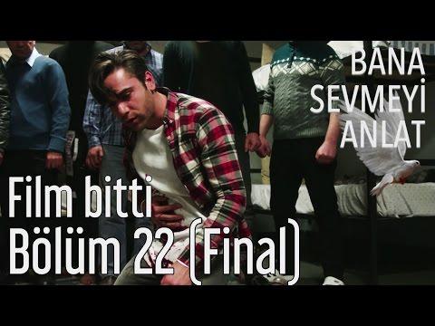 Bana Sevmeyi Anlat 22. Bölüm (Final) - Film Bitti