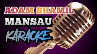 Download lagu ADAM SHAMIL - MANSAU (KARAOKE VERSION)