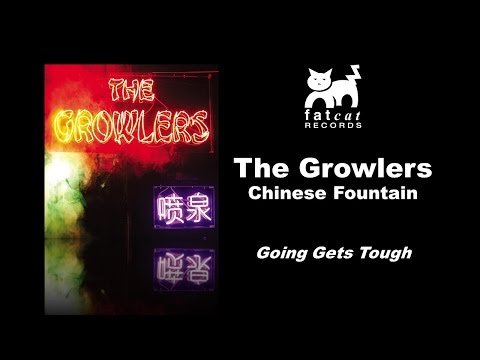 The Growlers - Going Gets Tough [Chinese Fountain]