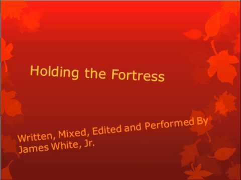 Holding the Fortress- James E. White, Jr.