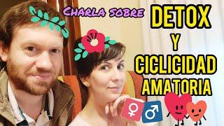 👫 DETOX y CICLICIDAD AMATORIA - Detox EMOCIONAL