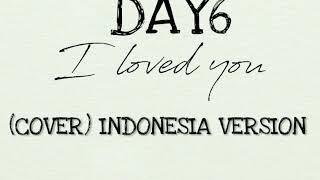 Video DAY6 - I LOVED YOU (COVER) INDONESIA VERSION download MP3, 3GP, MP4, WEBM, AVI, FLV Maret 2018
