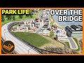 OVER THE BRIDGE - Park Life (Part 22)