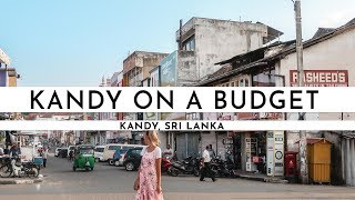 KANDY ON A BUDGET · BEST FREE ATTRACTIONS · SRI LANKA 2018 | TRAVEL VLOG #58