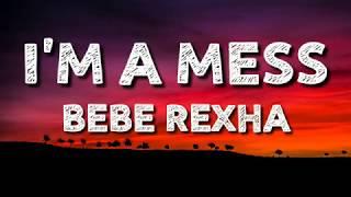 Bebe~Rexha - I'm A Mess (Lyrics)