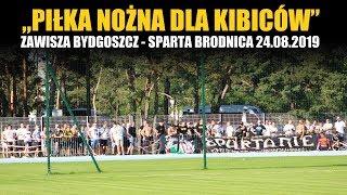 """""""PIŁKA NOŻNA DLA KIBICÓW"""" - Zawisza Bydgoszcz - Sparta Brodnica 24.08.2019"""
