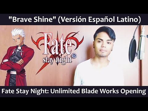 Brave Shine (Versión Español Latino) Fate Stay Night: UBW Opening