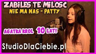 (Zabiłeś tę miłość) Nie ma nas - Patty (cover by Agata Król - 10 lat) #1067