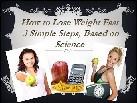How to Lose Weight Fast  – 3 Simple Steps , Based on Science