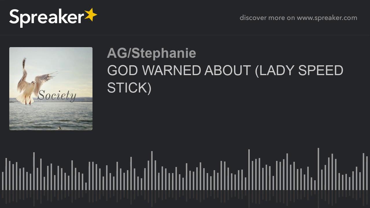 GOD WARNED ABOUT (LADY SPEED STICK)
