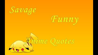 Savage/Funny Anime Quotes part 3