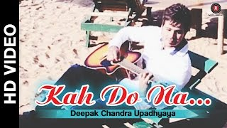Kah Do Na Official Video | Deepak Chandra Upadhyaya & Devshi Khanduri
