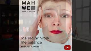 Managing working life and finding a balance. A talk by Jess Haworth for Mahwe.