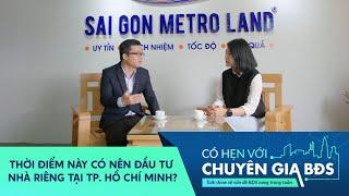 Thời điểm này có nên đầu tư Nhà Riêng tại tp. Hồ Chí Minh ? | Có hẹn với Chuyên Gia BĐS #20