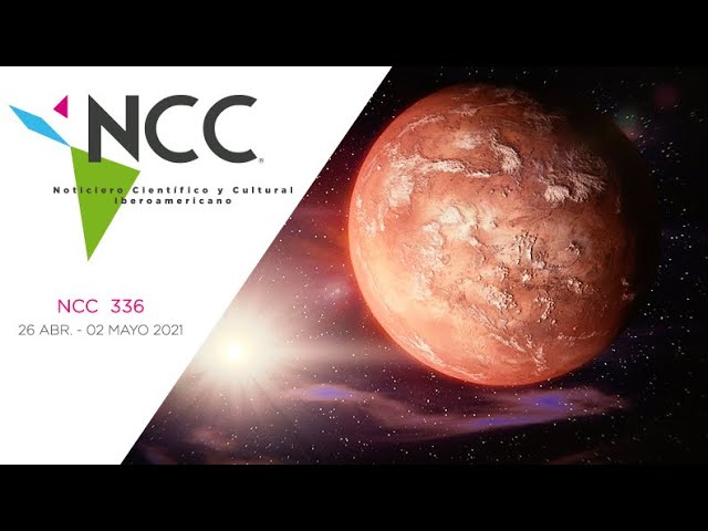 Noticiero Científico y Cultural Iberoamericano, emisión 336. 26 de abril al 2 de mayo del 2021