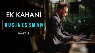 BUSINESSMAN - Ek Kahani (Part 3) | Best Motivational video in Hindi for Entrepreneur by Aditya Kumar