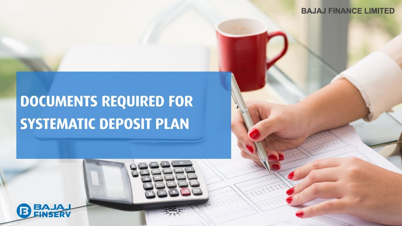 Documents required for Systematic Deposit Plan   Bajaj Finance