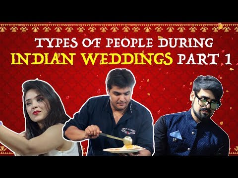 Types Of People During Indian Weddings - PART 1