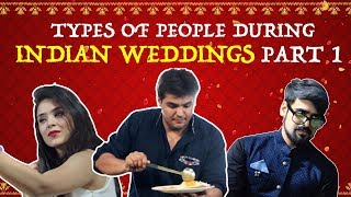 Types Of People During Indian Weddings - PART 1...
