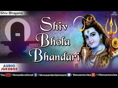 Shiv Bhola Bhandari : Best Shiv Bhajans || Audio Jukebox