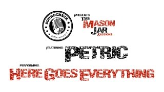 Mason Jar Session - Petric - Here Goes Everything