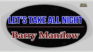 ♫ Let's Take All Night - Barry Manilow ♫ KARAOKE VERSION ♫