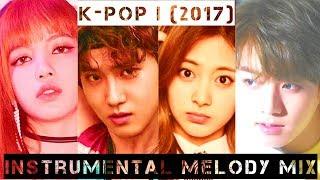 K-pop (2017) - Instrumental Melody Mix (Mashup/Medley)
