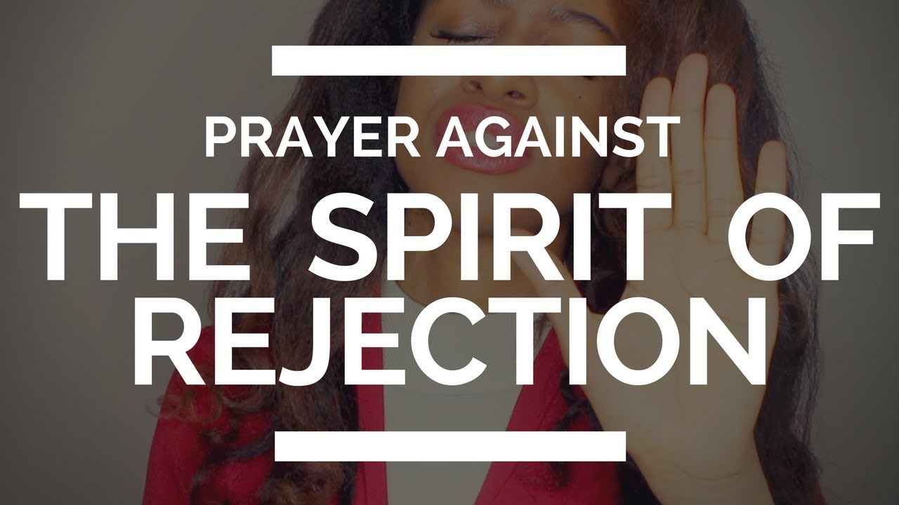 PRAYER AGAINST THE SPIRIT OF REJECTION