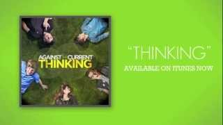 Repeat youtube video Against The Current: Thinking (Official Lyric Video)