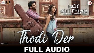 Gambar cover Thodi Der - Full Audio | Half Girlfriend | Arjun K & Shraddha K | Farhan Saeed & Shreya Ghoshal