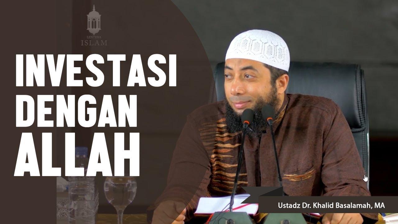 Investasi Dengan Allah Ustadz Dr Khalid Basalamah Ma