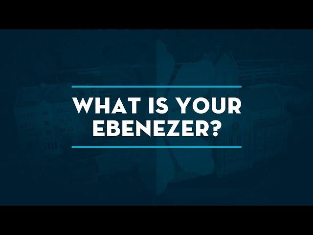 What Is Your Ebenezer?
